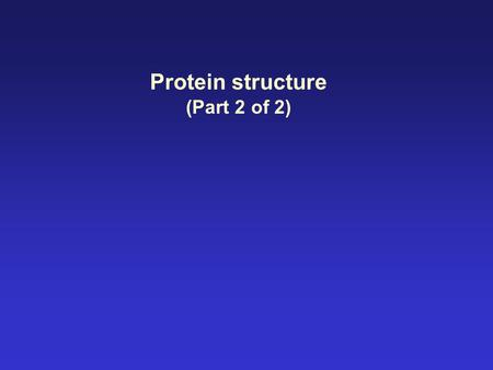 Protein structure (Part 2 of 2).