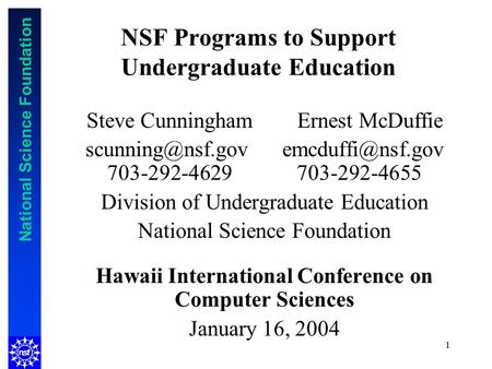 National Science Foundation 1 NSF Programs to Support Undergraduate Education Steve Cunningham Ernest McDuffie  703-292-4629.