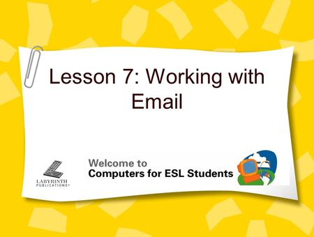 Lesson 7: Working with Email. 2 Concept 7.1 About Email Email is a fast and easy way to communicate to all places on the Internet You must have an email.