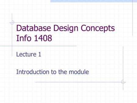 Database Design Concepts Info 1408 Lecture 1 Introduction to the module.