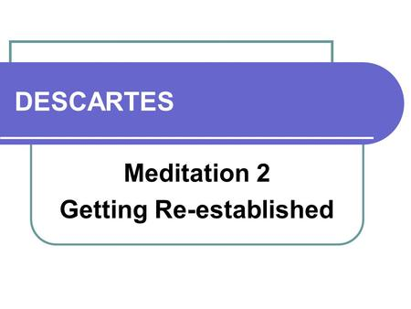 short response to decartes meditation ii Descartes concludes this meditation with some more morals about the self knowledge of the self, or mind, is more distinct and certain than knowledge of body the knowledge of the self given by the cogito argument is prior to knowledge of body, and immune to sceptical worries about body.