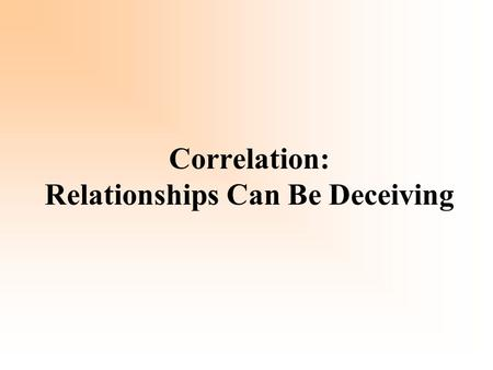 Correlation: Relationships Can Be Deceiving. An outlier is a data point that does not fit the overall trend. Speculate on what influence outliers have.
