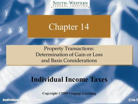 Individual Income Taxes C14-1 Chapter 14 Property Transactions: Determination of Gain or Loss and Basis Considerations Property Transactions: Determination.