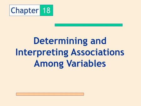 Chapter18 Determining and Interpreting Associations Among Variables.