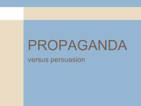 "PROPAGANDA versus persuasion. What is propaganda ""Propaganda is the deliberate, systematic attempt to shape perceptions, manipulate cognitions, and direct."