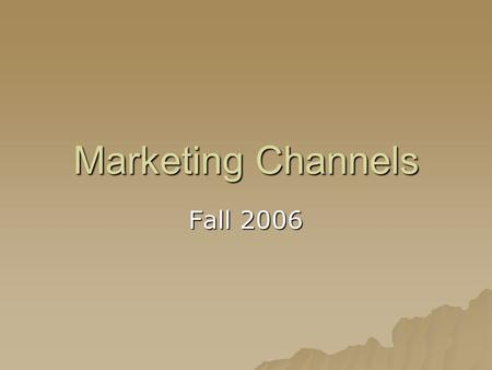 Marketing Channels Fall 2006. You gotta love trees…