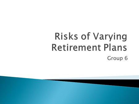 Group 6.  Definition: a plan for setting aside money to be spent after retirement. ◦ Individual retirement account (IRA )  contribute a limited yearly.