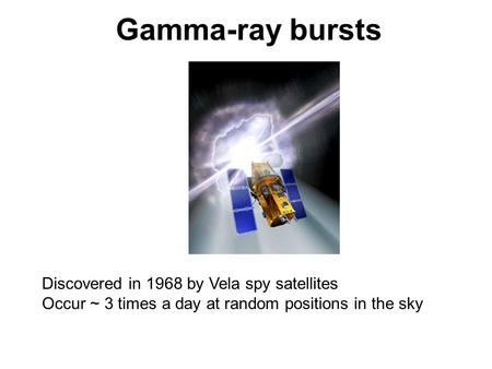 Gamma-ray bursts Discovered in 1968 by Vela spy satellites