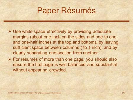 Whitmore/Stevenson: Strategies for Engineering Communication 1 of 9 Paper Résumés  Use white space effectively by providing adequate margins (about one.