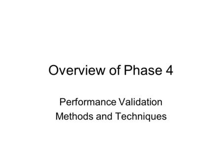 Overview of Phase 4 Performance Validation Methods and Techniques.