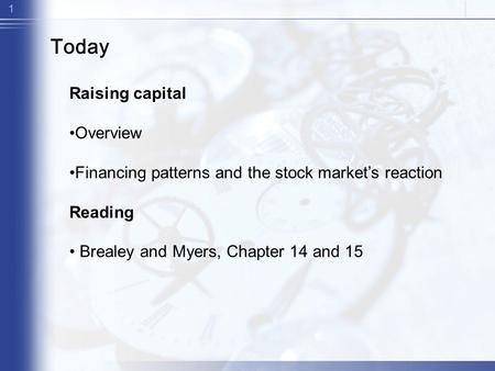 1 Today Raising capital Overview Financing patterns and the stock market's reaction Reading Brealey and Myers, Chapter 14 and 15.
