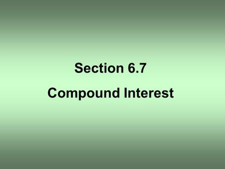 Section 6.7 Compound Interest. Find the amount A that results from investing a principal P of $2000 at an annual rate r of 8% compounded continuously.