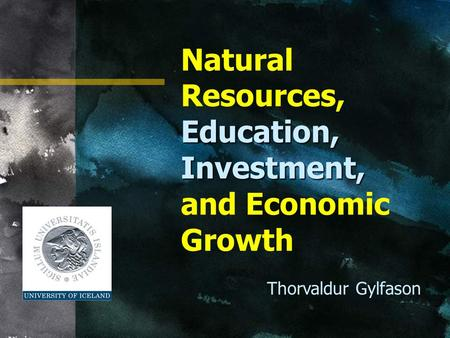 Education, Investment, Natural Resources, Education, Investment, and Economic Growth Thorvaldur Gylfason.