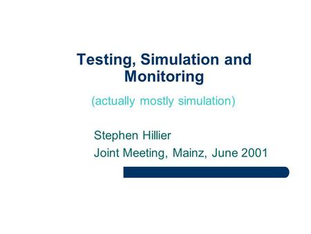 St Testing, Simulation and Monitoring (actually mostly simulation) Stephen Hillier Joint Meeting, Mainz, June 2001.