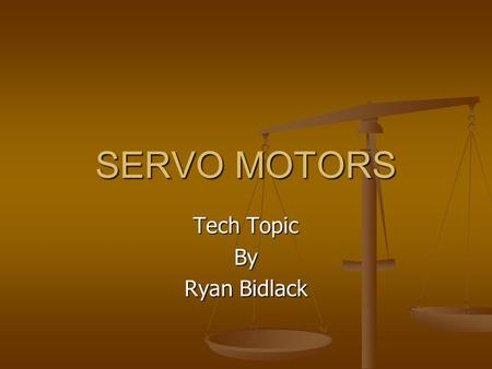 SERVO MOTORS Tech Topic By Ryan Bidlack. Background A servo motor is composed of a DC, AC, or an AC induction motor and a feedback control. A servo motor.