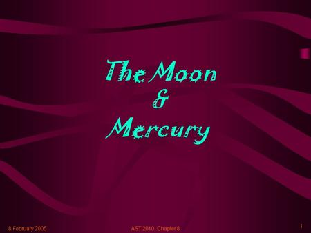 8 February 2005AST 2010: Chapter 8 1 The Moon & Mercury.