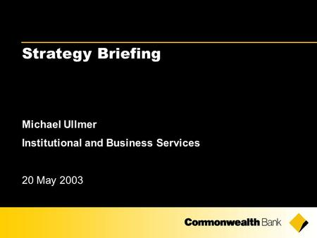 Strategy Briefing Michael Ullmer Institutional and Business Services 20 May 2003.
