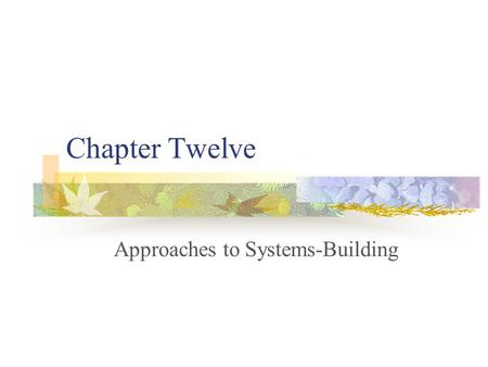 Chapter Twelve Approaches to Systems-Building. The Traditional Systems Lifestyle The systems lifecycle is a traditional methodology for developing an.