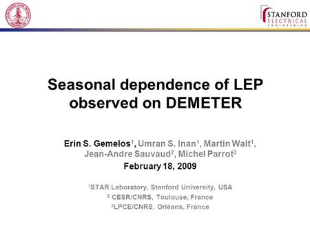 Seasonal dependence of LEP observed on DEMETER Erin S. Gemelos 1, Umran S. Inan 1, Martin Walt 1, Jean-Andre Sauvaud 2, Michel Parrot 3 February 18, 2009.