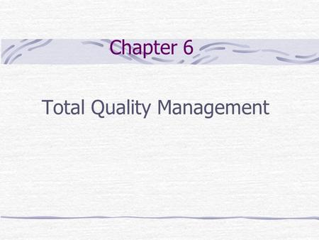 Chapter 6 Total Quality Management Chapter Outline Quality imperative.