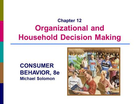 Chapter 12 Organizational <strong>and</strong> Household Decision Making