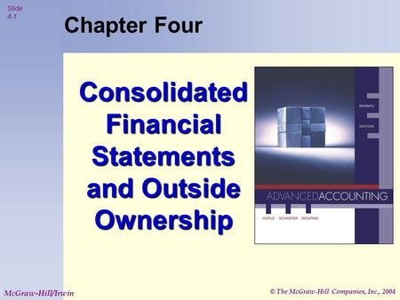 © The McGraw-Hill Companies, Inc., 2004 Slide 4-1 McGraw-Hill/Irwin Chapter Four Consolidated Financial Statements and Outside Ownership.