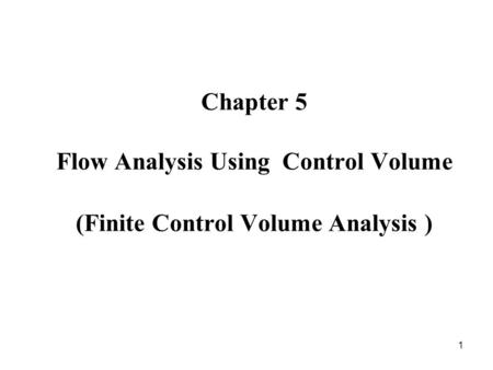1 Chapter 5 Flow Analysis Using Control Volume (Finite Control Volume Analysis )