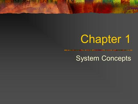 Chapter 1 System Concepts. What is a System? Set of inter-related components with a clearly defined boundary Working together to achieve objectives.