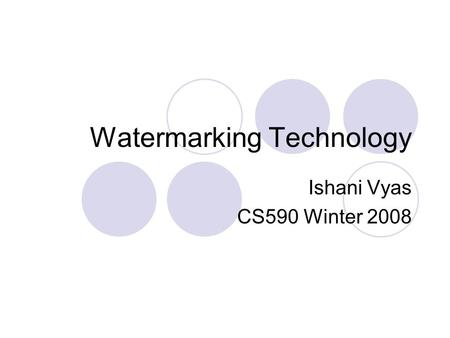 Watermarking Technology Ishani Vyas CS590 Winter 2008.
