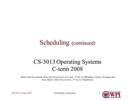 Scheduling (continued)CS-3013 C-term 20081 Scheduling (continued) CS-3013 Operating Systems C-term 2008 (Slides include materials from Operating System.
