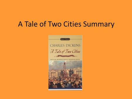 "A Tale of Two Cities Summary. Book The First: Recalled to Life ""It was the best of times, it was the worst of times, it was the age of wisdom it was the."