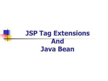 JSP Tag Extensions And Java Bean. JSP Tag Extensions Tag extensions look like HTML (or rather, XML) tags embedded in a JSP page. They have a special meaning.