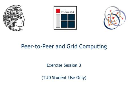 Peer-to-Peer and Grid Computing Exercise Session 3 (TUD Student Use Only) ‏