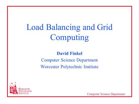 Computer Science Department 1 Load Balancing and Grid Computing David Finkel Computer Science Department Worcester Polytechnic Institute.