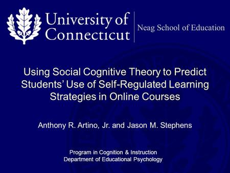 Neag School of Education Using Social Cognitive Theory to Predict Students' Use of Self-Regulated Learning Strategies in Online Courses Anthony R. Artino,