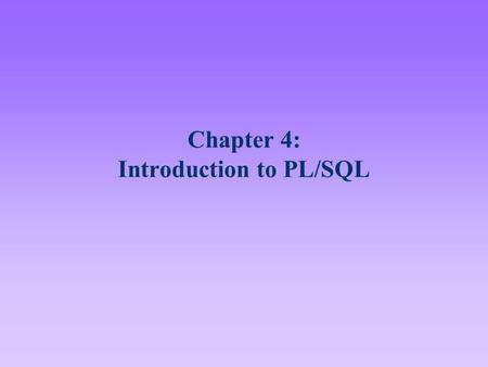 Chapter 4: Introduction to PL/SQL. 2 Lesson A Objectives After completing this lesson, you should be able to: Describe the fundamentals of the PL/SQL.