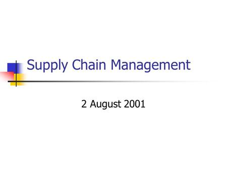 Supply Chain Management 2 August 2001. Introduction What: Supply Chain Management Where: Organizations that have significant costs spent on purchasing.
