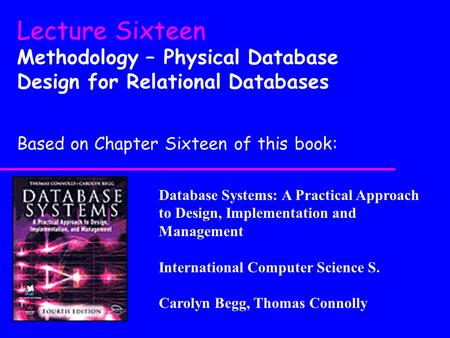 Database Systems: A Practical Approach to Design, Implementation and Management International Computer Science S. Carolyn Begg, Thomas Connolly Lecture.