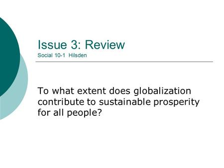Issue 3: Review Social 10-1 Hilsden To what extent does globalization contribute to sustainable prosperity for all people?