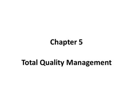 Chapter 5 Total Quality Management. What is TQM? Total quality management (TQM) is a philosophy that seeks to improve quality by eliminating causes of.
