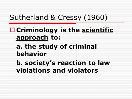 Sutherland & Cressy (1960) Criminology is the scientific approach to: