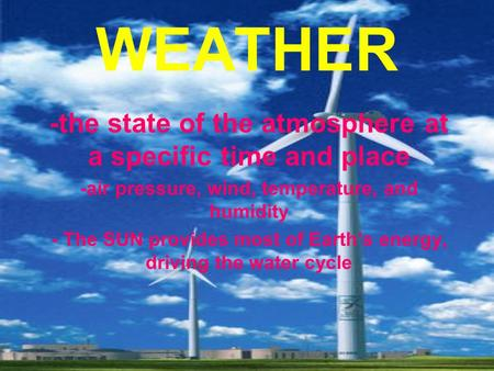WEATHER -the state of the atmosphere at a specific time and place
