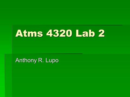 Atms 4320 Lab 2 Anthony R. Lupo. Lab 2 -Methodologies for evaluating the total derviatives in the fundamental equations of hydrodynamics  Recall that.
