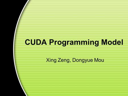 CUDA Programming Model Xing Zeng, Dongyue Mou. Introduction Motivation Programming Model Memory Model CUDA API Example Pro & Contra Trend Outline.