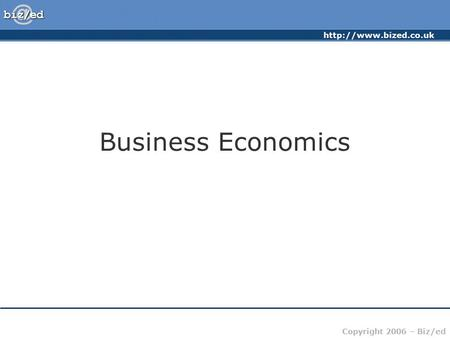 Copyright 2006 – Biz/ed Business Economics.