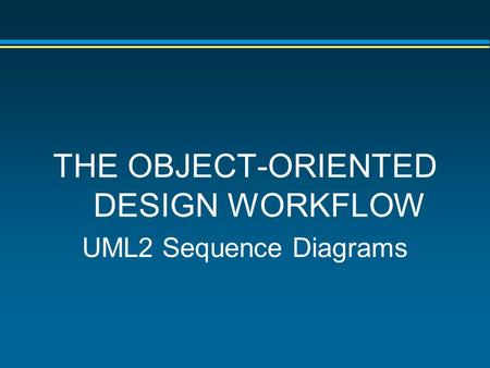 THE OBJECT-ORIENTED DESIGN WORKFLOW UML2 Sequence Diagrams.