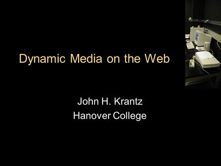 Dynamic Media on the Web John H. Krantz Hanover College.