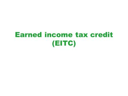 "Earned income tax credit (EITC). Reading Assignment Greenstein, "" The Earned Income Tax Credit: Boosting Employment, Aiding the Working Poor, """