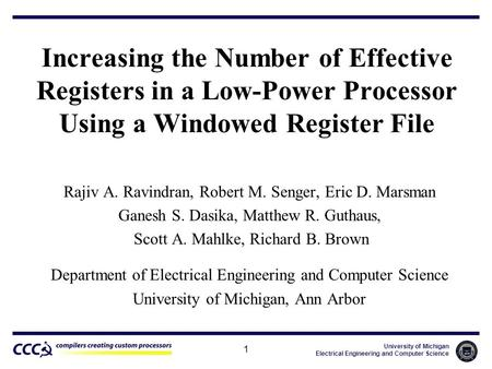 University of Michigan Electrical Engineering and Computer Science 1 Increasing the Number of Effective Registers in a Low-Power Processor Using a Windowed.