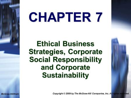 1-1 CHAPTER 7 Ethical Business Strategies, Corporate Social Responsibility and Corporate Sustainability McGraw-Hill/Irwin Copyright © 2009 by The McGraw-Hill.